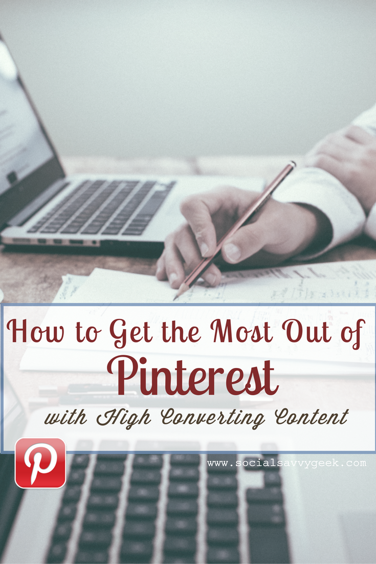 How to Get the Most Out of Pinterest with High Converting Content